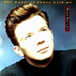 M) Rick Astley -> She Wants To Dance With Me