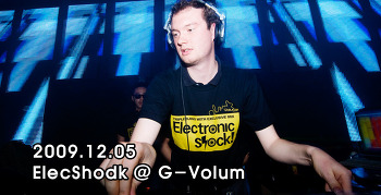[ 2009.12.05 ] ElectrinicShock @ G-Volum