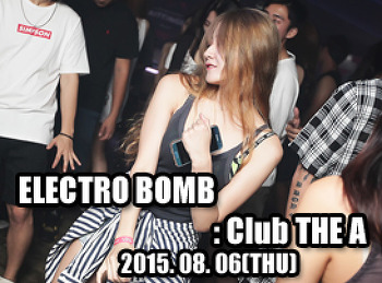 2015. 08. 06 (THU) ELECTRO BOMB @ THE A