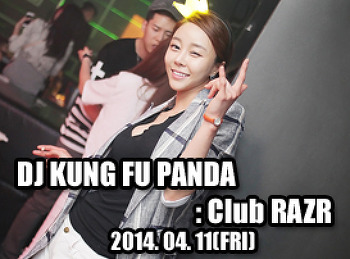 2014. 04. 11 (FRI) DJ KUNGFU PANDA @ RAZR